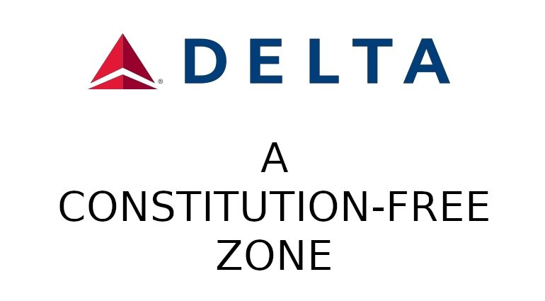 Delta Airlines: A Constitution-Free Zone